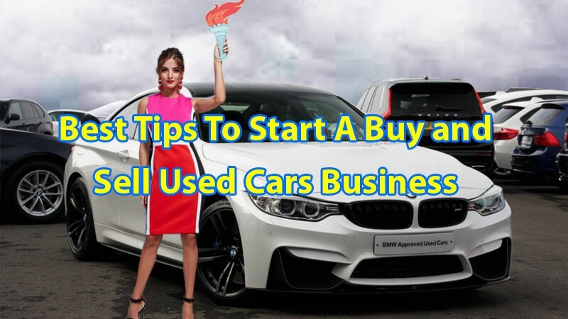Best Tips To Start A Buy and Sell Used Cars Business
